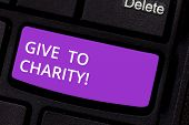 Text Sign Showing Give To Charity. Conceptual Photo Donate Giving Things Not Used Any More To Needed poster