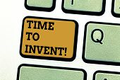 Text Sign Showing Time To Invent. Conceptual Photo Invention Of Something New Different Innovation C poster