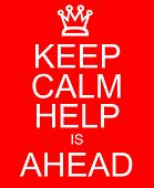 Keep Calm Help Is Ahead