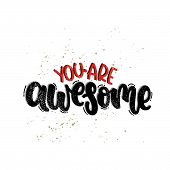 Vector Hand Drawn Illustration. Lettering Phrases You Are Awesome. Idea For Poster, Postcard. poster