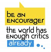 Be An Encourager The World Has Enough Critics Already Quote Sign. Quotes Poster Series. poster