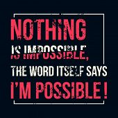 Motivational Quote. Inspiration. Nothing Is Impossible, The Word Itself Says I Am Possible. Over Gre poster