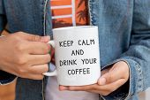 Inspirational Quote On Coffee Mug - Keep Calm And Drink Your Coffee. poster
