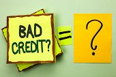 Handwriting Text Writing Bad Credit Question. Concept Meaning Low Credit Finance Economic Budget Ask poster
