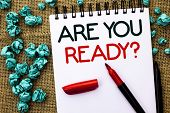Writing Note Showing  Are You Ready Question. Business Photo Showcasing Be Prepared Motivated Warned poster