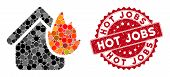 Mosaic Home Fire Disaster And Rubber Stamp Seal With Hot Jobs Phrase. Mosaic Vector Is Formed With H poster