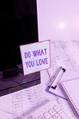 Handwriting Text Do What You Love. Concept Meaning Make Enjoyable Things Do Activities With Motivati poster