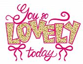 You So Lovely Today Shiny Phrase Decoration By Ribbon And Bow In Pink Color. Postcard With Motivatio poster