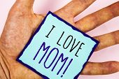 Text Sign Showing I Love Mom Motivational Call. Conceptual Photo Good Feelings For Their Own Mother  poster