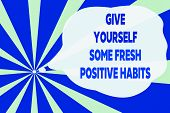 Text Sign Showing Give Yourself Some Fresh Positive Habits. Conceptual Photo Get Healthy Positive Ro poster