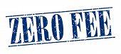 stock photo of zero  - zero fee blue grunge vintage stamp isolated on white background - JPG