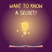 Conceptual Hand Writing Showing Want To Know A Secret Question. Business Photo Text To Divulge A Con poster