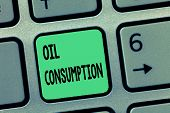 Word Writing Text Oil Consumption. Business Concept For This Entry Is The Total Oil Consumed In Barr poster