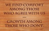 picture of comfort  - We find comfort among those who agree with us and growth among those who don - JPG