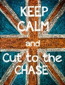 picture of chase  - Keep Calm and Cut to the Chase.