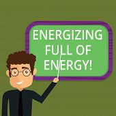 Writing Note Showing Energizing Full Of Energy. Business Photo Showcasing Focused Energized Full Of  poster