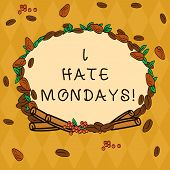 Handwriting Text I Hate Mondays. Concept Meaning Not Liking The First Day Of Week Back To Routine An poster