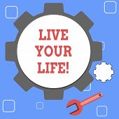 Handwriting Text Live Your Life. Concept Meaning Motivation Inspiration To Follow Your Dreams Accomp poster