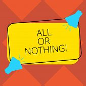 Handwriting Text All Or Nothing. Concept Meaning To Get Or Lose Everything No Middle Points Accepted poster