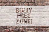 Word Writing Text Bully Free Zone. Business Concept For Be Respectful To Other Bullying Is Not Allow poster