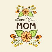 picture of i love you mom  - Flowers decorated greeting card with text Love You Mom for Happy Mother - JPG