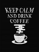 Quote Coffee Poster. Keep Calm And Drink Coffee. Chalk Calligraphy Style. Shop Promotion Motivation poster