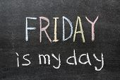 foto of friday  - Friday is my day phrase handwritten on the school blackboard - JPG