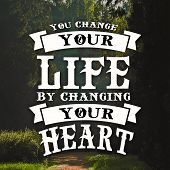 Inspirational Quotes You Change Your Life By Changing Your Heart, Motivate, Inspiration poster