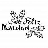 Feliz Navidad. Merry Christmas Phrase In Spanish. Hand Drawn Lettering, Christmas Evergreen Holly Le poster
