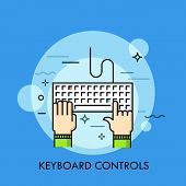 Human Hands Typing On Computer Keyboard, Top View. Concept Of Manual Control, Direct Data Input Devi poster