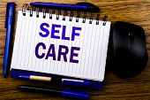 Handwritten Text Showing Self Care. Business Concept For Taking Caring For Own Health Written On Not poster