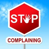 picture of moaning  - Stop Complaining Meaning Stopping Complaints And Restriction - JPG