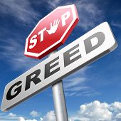 pic of  greed  - greed stop being greedy fair trade and not short term economy but sustainable agriculture and energy solidarity and responsibility  - JPG