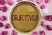 Writing Note Showing  Objectives Motivational Call. Business Photo Showcasing Goals Planned To Be Ac poster