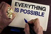 Writing Note Showing  Everything Is Possible. Business Photo Showcasing All You Think Or Dream Can B poster