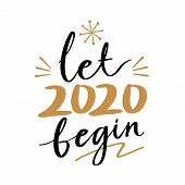 Let 2020 Begin Quote Text For Happy New Year Hand Lettering Typography Vector Illustration With Fire poster