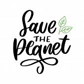 Green Save The Planet Phrase On White Background. Typography Vector Illustration. Lettering Business poster