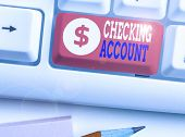 Handwriting Text Writing Checking Account. Concept Meaning Bank Account That Allows You Easy Access  poster
