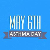 foto of asthma  - World Asthma Day concept with text May 6th Asthma Day on blue background - JPG