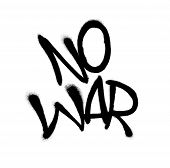 Sprayed No War Font Graffiti With Overspray In Black Over White. Vector Graffiti Art Illustration. poster