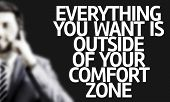 picture of comfort  - Business man with the text Everything You Want is Outside of Your Comfort Zone in a concept image - JPG
