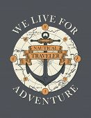 Retro Banner With Ship Anchor, Map, Ribbons And With Words We Live For Adventure. Vector Illustratio poster
