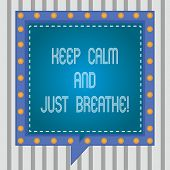 Text Sign Showing Keep Calm And Just Breathe. Conceptual Photo Take A Break To Overcome Everyday Dif poster