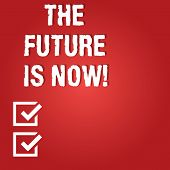 Word Writing Text The Future Is Now. Business Concept For Act Today To Obtain What You Want Tomorrow poster