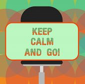Word Writing Text Keep Calm And Go. Business Concept For Be Relaxed And Continue Working Motivation  poster