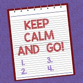 Handwriting Text Writing Keep Calm And Go. Concept Meaning Be Relaxed And Continue Working Motivatio poster