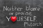 foto of praises  - famous Ancient Greek philosopher Plutarch quote about praise or blame yourself handwritten on blackboard - JPG