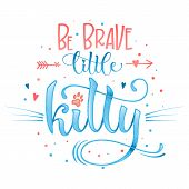 Be Brave Little Kitty Quote. Blue Color Baby Shower Hand Drawn Calligraphy Style Lettering Phrase. poster