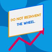 Word Writing Text Do Not Reinvent The Wheel. Business Concept For Stop Duplicating A Basic Method Pr poster