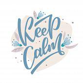 Keep Calm - Motivational Slogan. Brush Lettering Illustration For Inscription For T Shirts, Posters, poster